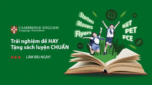 CAMBRIDGE ENGLISH: Trải nghiệm ĐỀ HAY, tặng ngay SÁCH CHUẨN!