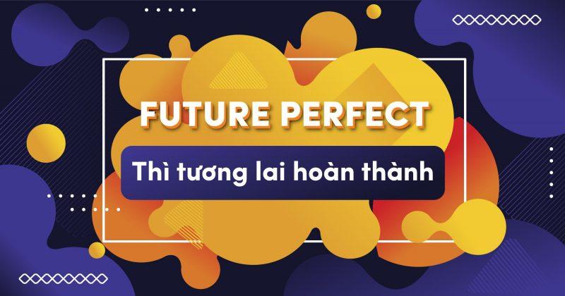"""""""Những điều nên biết về Thì tương lai hoàn thành (Future Perfect)"""" đã bị khóa Những điều nên biết về Thì tương lai hoàn thành (Future Perfect)"""