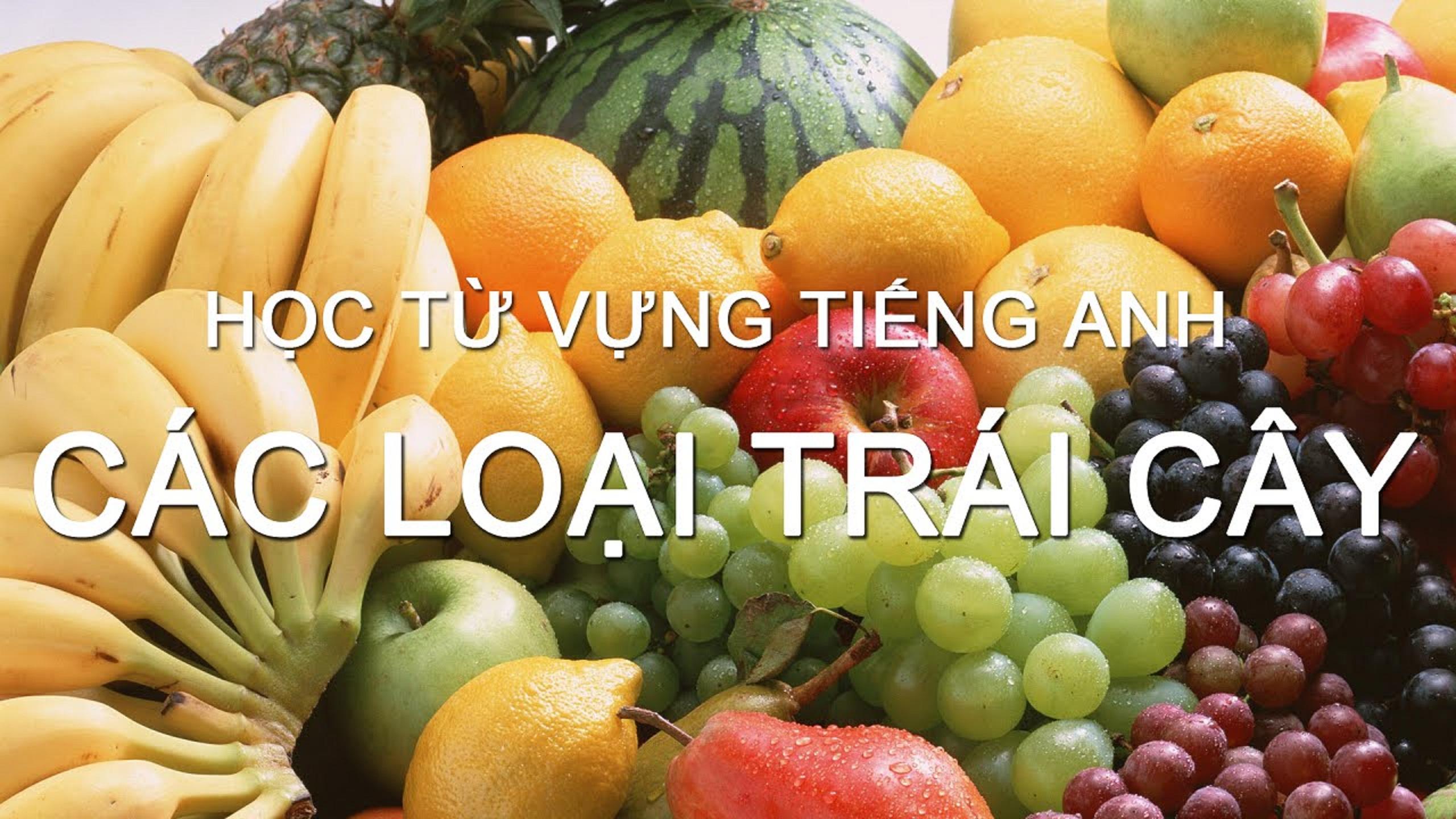 Ví dụ như ta có thể học từ vựng tiếng anh lớp 9 theo chủ đề các loại trái cây