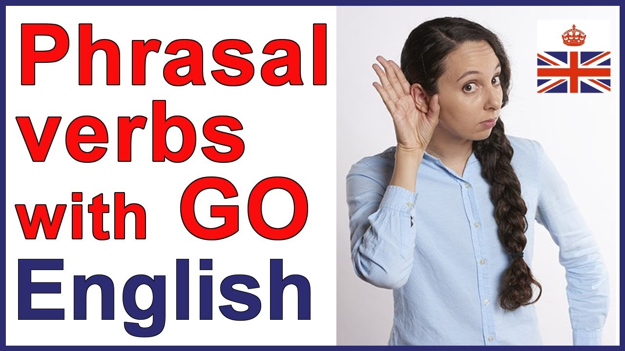 Tổng hợp các phrasal verb với GO thông dụng nhất