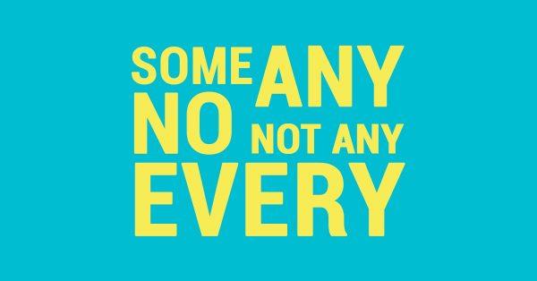 """Cách sử dụng SOME/ANY/NO/NOT ANY/EVERY """"chuẩn không cần chỉnh"""""""